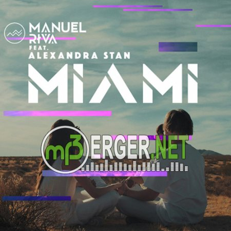 Manuel Riva feat. Alexandra Stan - Miami [Radio Edit] (2018)