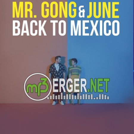 Mr.Gong & June - Back to Mexico [Radio Edit] (2018)