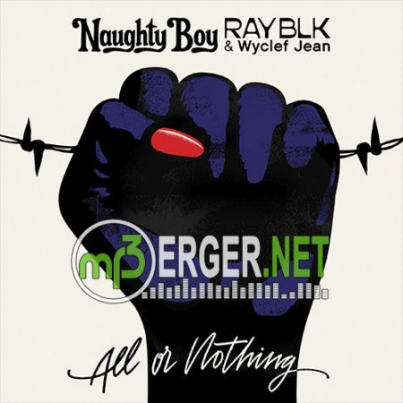 Naughty Boy - All Or Nothing (feat. RAY BLK & Wyclef Jean) (2018)