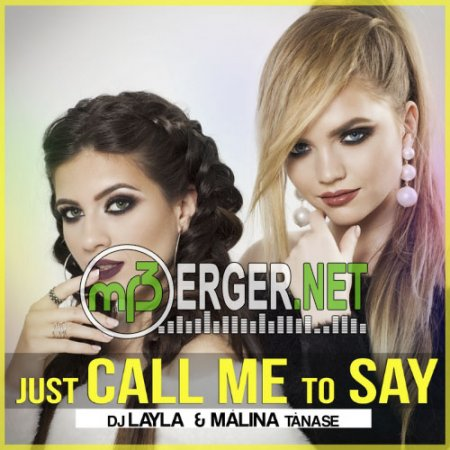 DJ Layla feat. Malina Tanase - Just Call Me To Say (2018)