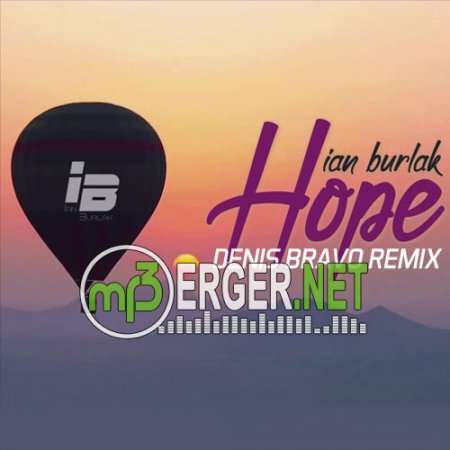 Ian Burlak - Hope (Denis Bravo Remix)  (2018)