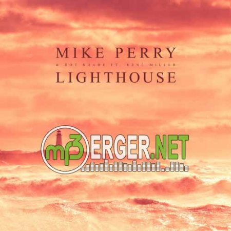 Mike Perry & Hot Shade feat. Renè Miller - Lighthouse (2018)